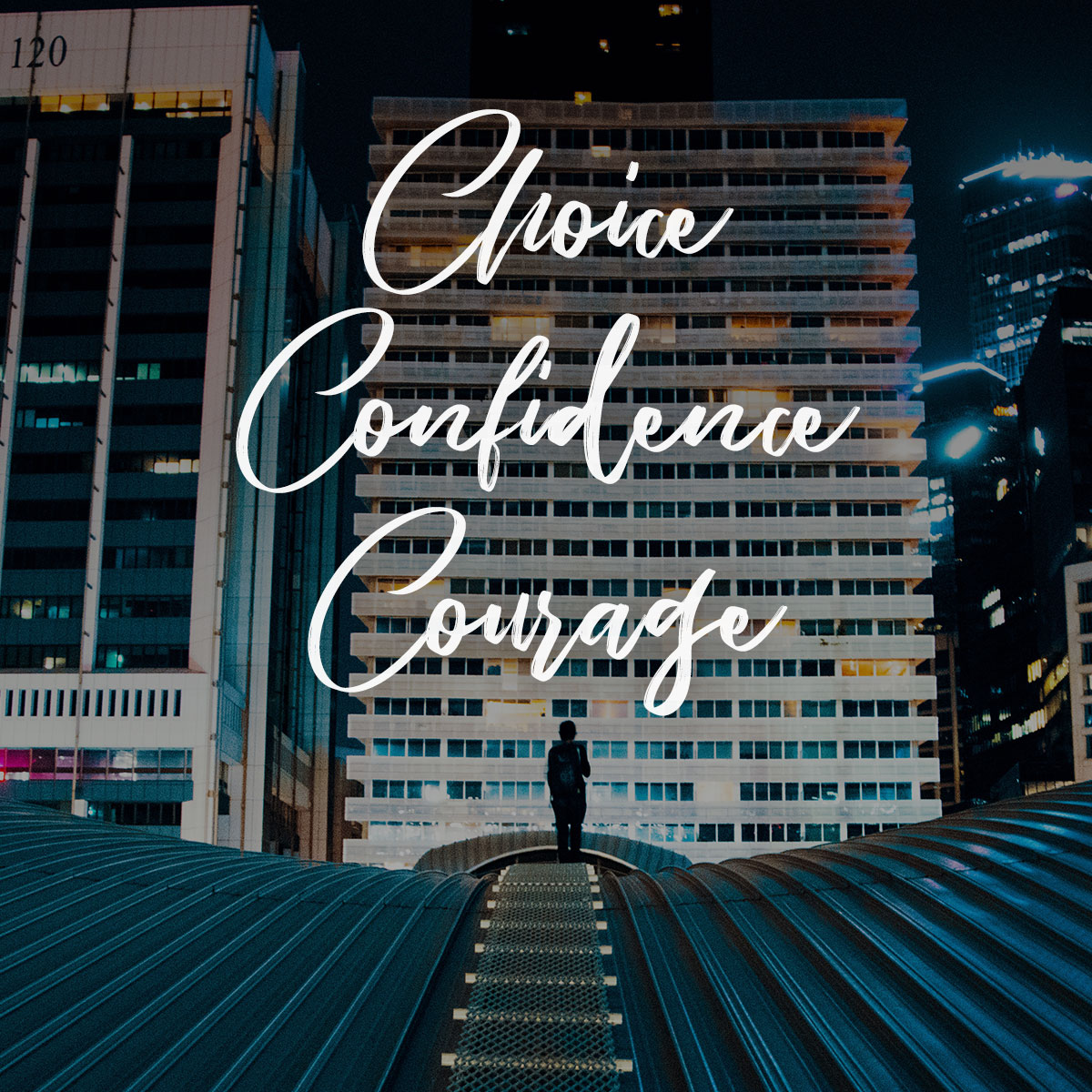 Choice Confidence Courage